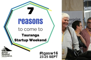 7 Top Reasons you should come to Tauranga Startup Weekend #tgasw16